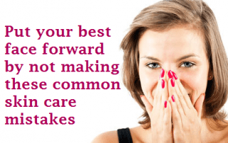 Put your Best Face Forward by not making these common skin care mistakes