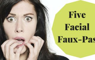 Five Facial Faux-Pas